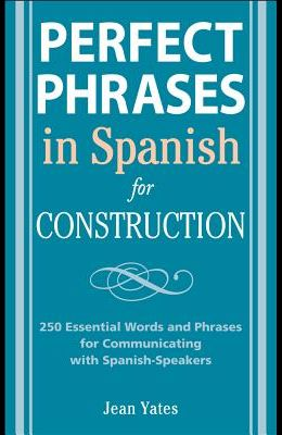 Perfect Phrases in Spanish for Construction: 500 + Essential Words and Phrases for Communicating with Spanish-Speakers