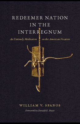 Redeemer Nation in the Interregnum: An Untimely Meditation on the American Vocation