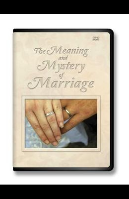 The Meaning and Mystery of Marriage