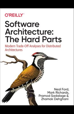 Software Architecture: The Hard Parts: Modern Trade-Off Analysis for Distributed Architectures