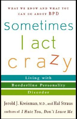 Sometimes I Act Crazy: Living with Borderline Personality Disorder