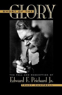Short of the Glory: The Fall and Redemption of Edward F. Prichard Jr.