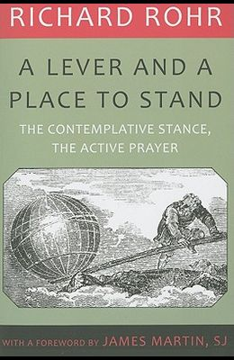 A Lever and a Place to Stand: The Contemplative Stance, the Active Prayer