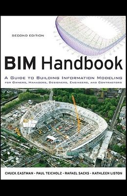 BIM Handbook: A Guide to Building Information Modeling for Owners, Managers, Designers, Engineers and Contractors