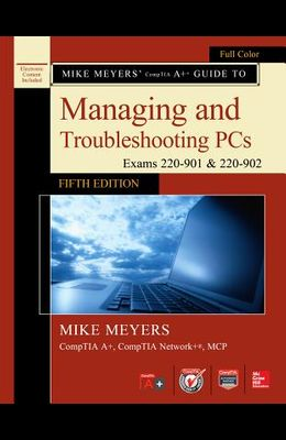 Mike Meyers' CompTIA A+ Guide to Managing and Troubleshooting PCs, Fifth Edition (Exams 220-901 & 220-902) (Osborne Reserved)