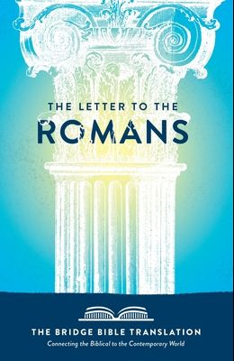 The Letter to the Romans (The Bridge Bible Translation): Connecting the Biblical to the Contemporary World