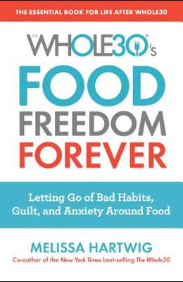 The Whole30's Food Freedom Forever: Letting Go of Bad Habits, Guilt, and Anxiety Around Food