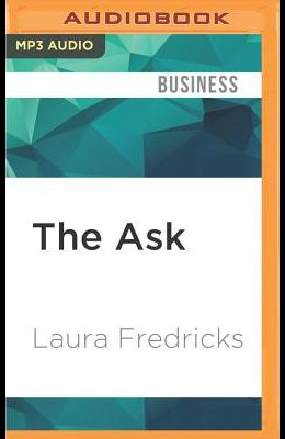 The Ask: How to Ask for Support for Your Nonprofit Cause, Creative Project, or Business Venture, Updated and Expanded Edition