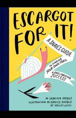 Escargot for It!: A Snail's Guide to Finding Your Own Trail & Shell-Ebrating Success (Inspirational Illustrated Pun Book, Funny Graduati