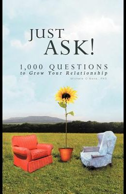 Just Ask!: 1000 Questions to Grow Your Relationship