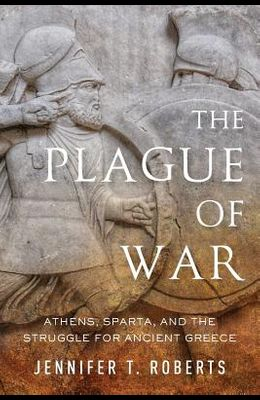 Plague of War: Athens, Sparta, and the Struggle for Ancient Greece