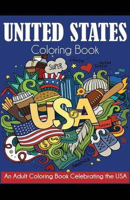United States Coloring Book: An Adult Coloring Book Celebrating the USA