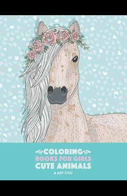 Coloring Books For Girls: Cute Animals: Relaxing Colouring Book for Girls, Cute Horses, Birds, Owls, Elephants, Dogs, Cats, Turtles, Bears, Rabb