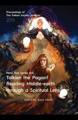 Tolkien the Pagan? Reading Middle-earth through a Spiritual Lens: Peter Roe Series XIX