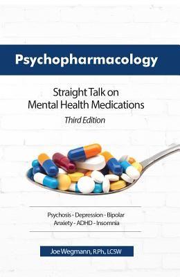 Psychopharmacology: Straight Talk on Mental Health Medications, Third Edition