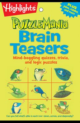 Brain Teasers: Mind-Boggling Quizzes, Trivia, and Logic Puzzles