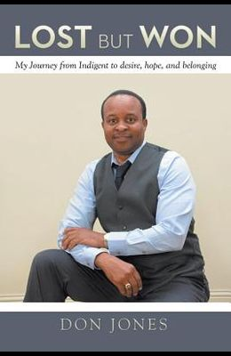 Lost But Won: My Journey from Indigent to Desire, Hope, and Belonging