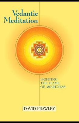 Vedantic Meditation: Lighting the Flame of Awareness
