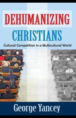 Dehumanizing Christians: Cultural Competition in a Multicultural World