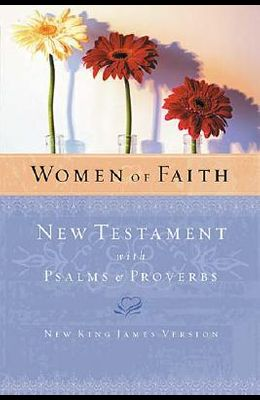 Women of Faith New Testament with Psalms and Proverbs-NKJV