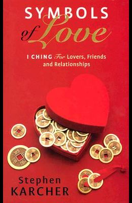 Symbols of Love: I Ching for Lovers, Friends and Relationships