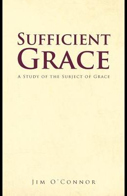 Sufficient Grace: A Study of the Subject of Grace