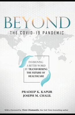 Beyond the COVID-19 Pandemic: Envisioning a Better World by Transforming the Future of Healthcare