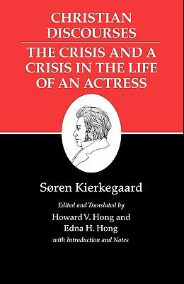 Kierkegaard's Writings, XVII, Volume 17: Christian Discourses: The Crisis and a Crisis in the Life of an Actress.