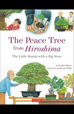 The Peace Tree from Hiroshima: The Little Bonsai with a Big Story