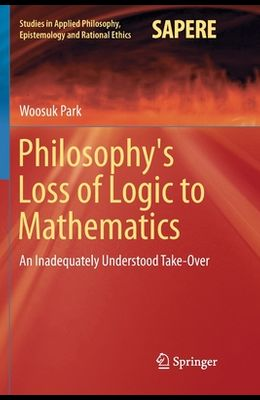 Philosophy's Loss of Logic to Mathematics: An Inadequately Understood Take-Over