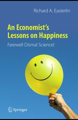 An Economist's Lessons on Happiness: Farewell Dismal Science!