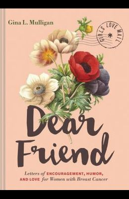 Dear Friend: Letters of Encouragement, Humor, and Love for Women with Breast Cancer (Inspirational Books for Women, Breast Cancer B