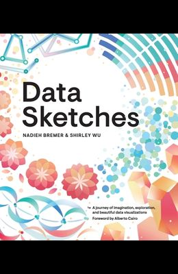 Data Sketches: A Journey of Imagination, Exploration, and Beautiful Data Visualizations