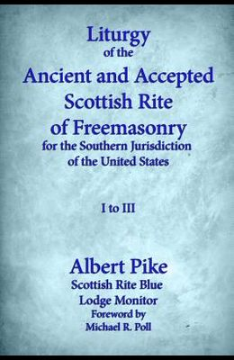 Liturgy of the Ancient and Accepted Scottish Rite of Freemasonry for the Southern jurisdiction of the united states: I to III