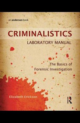 Criminalistics Laboratory Manual: The Basics of Forensic Investigation