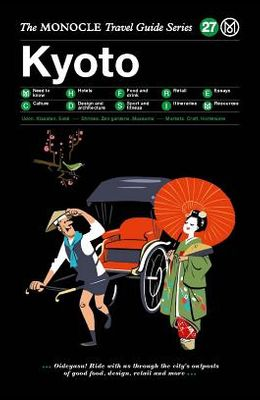 The Monocle Travel Guide to Kyoto: The Monocle Travel Guide Series