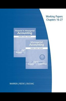 Working Papers, Volume 2 for Warren/Reeve/Duchac's Financial & Managerial Accounting, 12th and Managerial Accounting, 12th