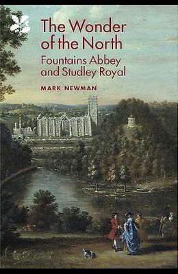 The Wonder of the North: Fountains Abbey and Studley Royal