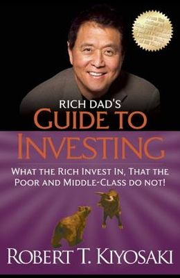 Rich Dad's Guide to Investing: What the Rich Invest In, That the Poor and the Middle Class Do Not!