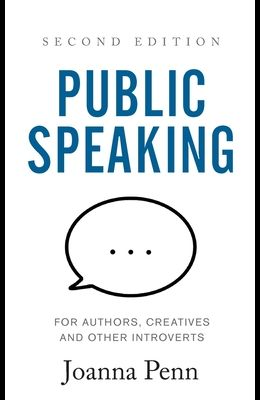 Public Speaking for Authors, Creatives and Other Introverts: Second Edition