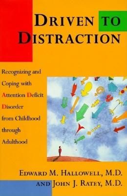 Driven to Distraction: Recognizing and Coping with Attention Deficit Disorder from