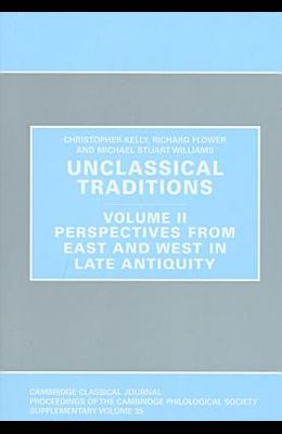 Unclassical Traditions. Volume II: Perspectives from East and West in Late Antiquity
