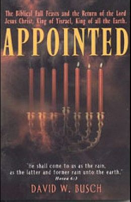 Appointed: The Biblical Fall Feasts and the Return of the Lord Jesus Christ, King of Yisrael, King of All the Earth
