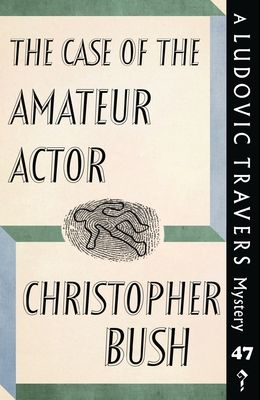 The Case of the Amateur Actor: A Ludovic Travers Mystery