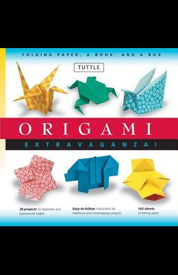 Origami Extravaganza! Folding Paper, a Book, and a Box: Origami Kit Includes Origami Book, 38 Fun Projects and 162 High-Quality Origami Papers: Great