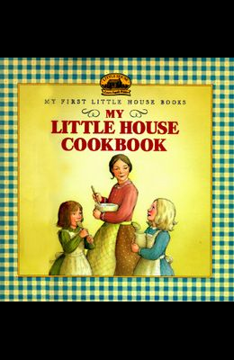 My Little House Cookbook (Little House Reader's Collection)