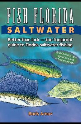 Fish Florida Saltwater: Better Than Luck--The Foolproof Guide to Florida Saltwater Fishing