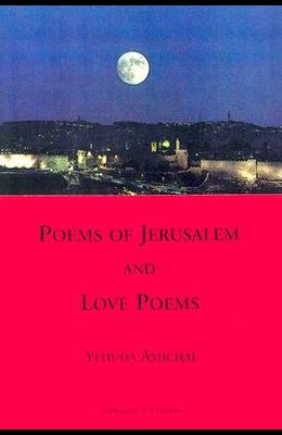 Poems of Jerusalem and Love Poems: A Bilinggual Edition