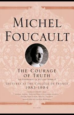 The Courage of Truth: The Government of Self and Others II; Lectures at the Collège de France, 1983-1984