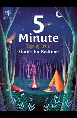 5-Minute Really True Stories for Bedtime: 30 Amazing Stories: Featuring Frozen Frogs, King Tut's Beds, the World's Biggest Sleepover, the Phases of th